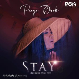 Stay (The Place of His Feet) – Preye Orok