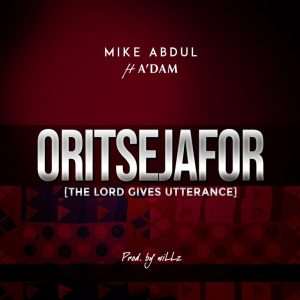 Mike Abdul – Oritsejafor The Lord Gives Utterance