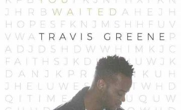Travis Greene – You Waited