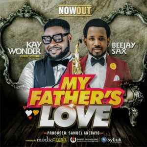Kay Wonder – My Father's Love ft Beejay Sax