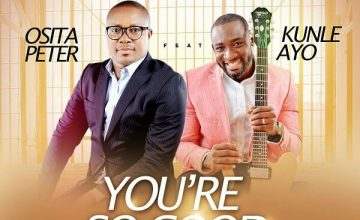 Osita Peter – You're So Good Ft. Kunle Ayo
