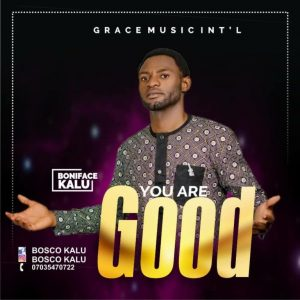 Boniface Kalu – You Are Good