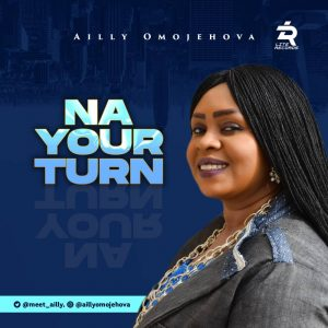 Na Your Turn ~ Ailly Omojehovah